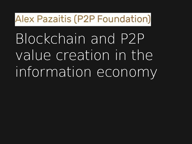 Alex Pazaitis on Blockchain and P2P value creation in the information economy